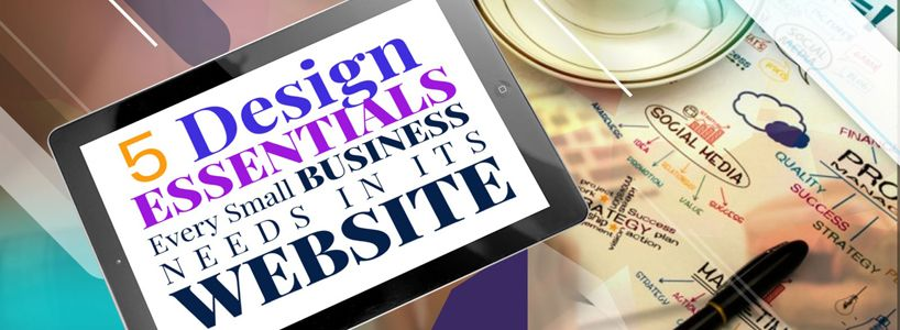 5 Design Essentials Every Small Business Needs In Its Website