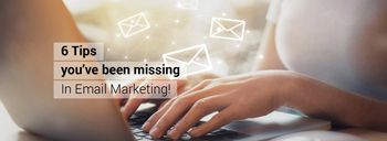 6 Tips you've been missing in Email Marketing! [thumb]
