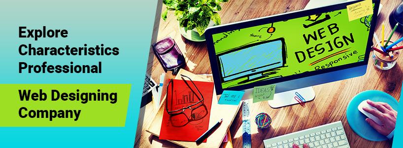 Explore Characteristics of a Professional Web Designing Company