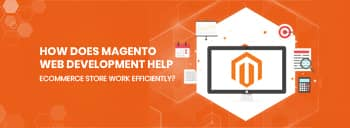 How does Magento web development help eCommerce store work efficiently? [thumb]