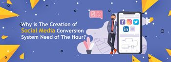 Why is The Creation of Social Media Conversion System Need of The Hour? [thumb]