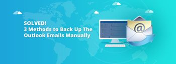 Solved! 3 Methods to Back Up The Outlook Emails Manually [thumb]